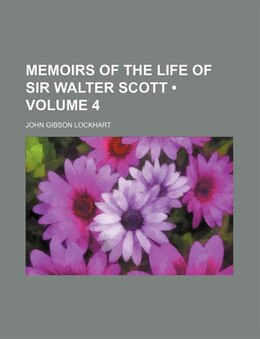 Book Memoirs Of The Life Of Sir Walter Scott (volume 4) by John Gibson Lockhart
