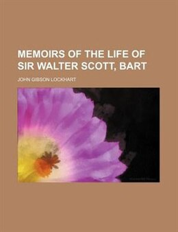 Book Memoirs Of The Life Of Sir Walter Scott, Bart (volume 9) by John Gibson Lockhart