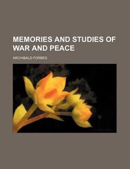 Book Memories and Studies of War and Peace by Archibald Forbes