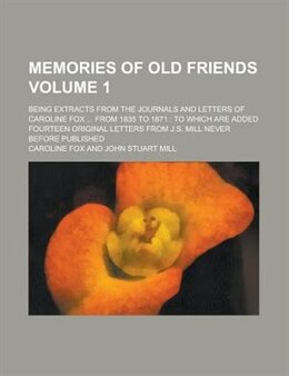 Book Memories Of Old Friends; Being Extracts From The Journals And Letters Of Caroline Fox ... From 1835… by Caroline Fox