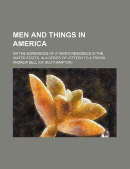 Book Men And Things In America; Or The Experience Of A Year's Residence In The United States, In A… by Andrew Bell