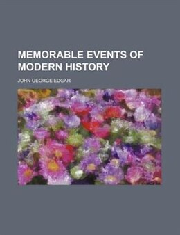 Book Memorable events of modern history by John George Edgar