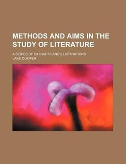 Book Methods And Aims In The Study Of Literature (volume 31); A Series Of Extracts And Illustrations by Lane Cooper