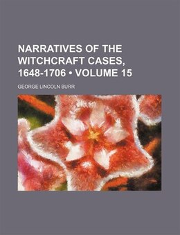 Book Narratives Of The Witchcraft Cases, 1648-1706 (volume 15) by George Lincoln Burr