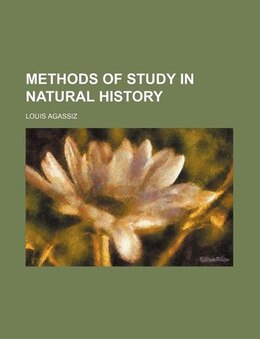 Book Methods of study in natural history by Louis Agassiz