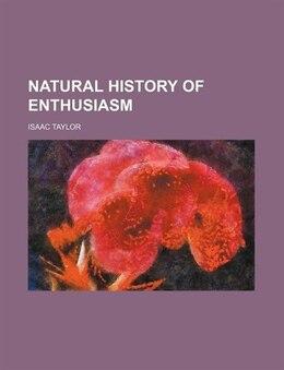 Book Natural History of Enthusiasm by Isaac Taylor