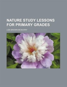 Book Nature Study Lessons For Primary Grades by Lida Brown Mcmurry