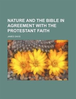 Book Nature and the Bible in agreement with the Protestant faith by James Davis