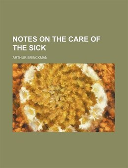 Book Notes on the care of the sick by Arthur Brinckman