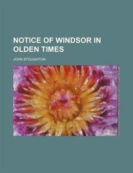 Book Notice of Windsor in Olden Times by John Stoughton