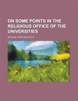 Book On Some Points in the Religious Office of the Universities by Brooke Foss Westcott