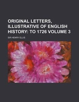 Book Original Letters, Illustrative Of English History;  To 1726 Volume 3 by Sir Henry Ellis