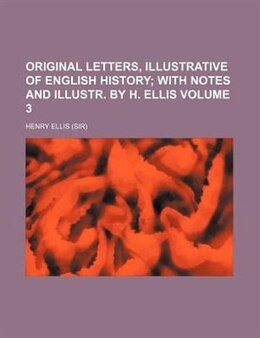 Book Original Letters, Illustrative Of English History;  With Notes And Illustr. By H. Ellis Volume 3 by Henry Ellis