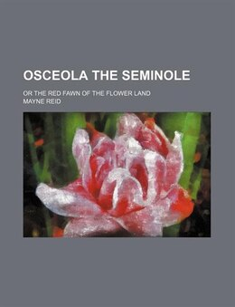 Book Osceola The Seminole; Or The Red Fawn Of The Flower Land by Mayne Reid