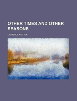Book Other Times and Other Seasons by Laurence Hutton