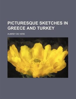 Book Picturesque sketches in Greece and Turkey by Aubrey De Vere