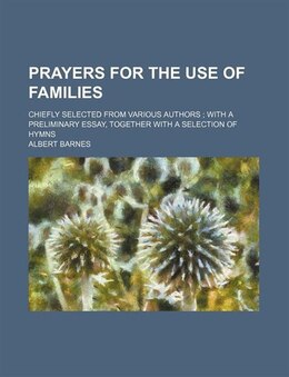 Book Prayers For The Use Of Families; Chiefly Selected From Various Authors With A Preliminary Essay… by Albert Barnes