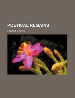 Book Poetical Remains by Edward Churton