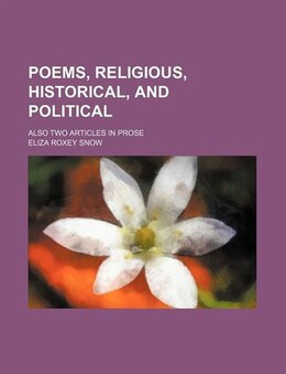 Book Poems, Religious, Historical, And Political (volume 2); Also Two Articles In Prose by Eliza Roxey Snow