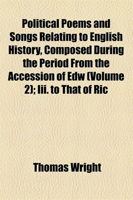 Book Political Poems And Songs Relating To English History, Composed During The Period From The… by Thomas Wright