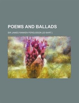 Book Poems and Ballads by Sir James Ranken Fergusson