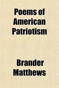 Book Poems of American Patriotism by Brander Matthews