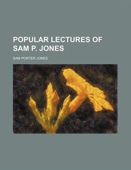 Book Popular Lectures of Sam P. Jones by Sam Porter Jones