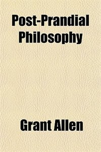 Book Post-prandial Philosophy by Grant Allen