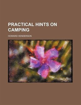 Book Practical hints on camping by Howard Henderson