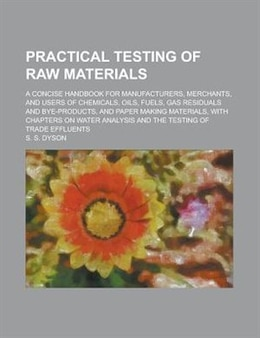 Book Practical Testing Of Raw Materials; A Concise Handbook For Manufacturers, Merchants, And Users Of… by S. S. Dyson