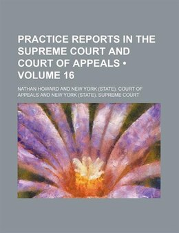 Book Practice Reports In The Supreme Court And Court Of Appeals (volume 16) by Nathan Howard