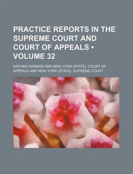 Book Practice Reports In The Supreme Court And Court Of Appeals (volume 32) by Nathan Howard