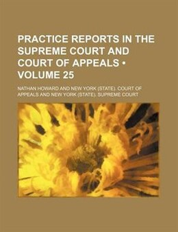 Book Practice Reports in the Supreme Court and Court of Appeals (v. 25) by Nathan Howard