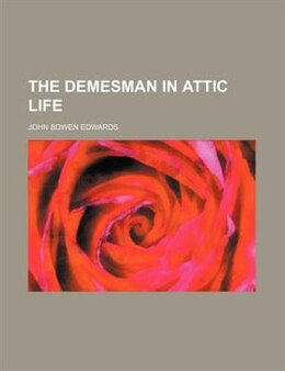 Book The Demesman In Attic Life by John Bowen Edwards