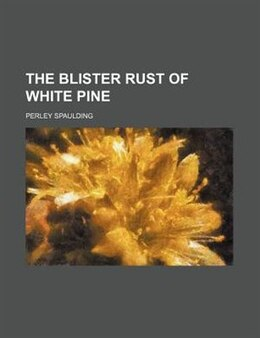 Book The Blister Rust Of White Pine by Perley Spaulding