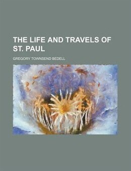 Book The Life And Travels Of St. Paul by Gregory Townsend Bedell
