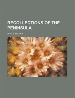 Book Recollections of the Peninsula by Moyle Sherer