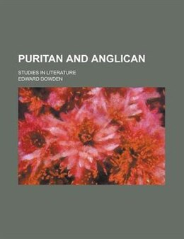 Book Puritan And Anglican; Studies In Literature by Edward Dowden