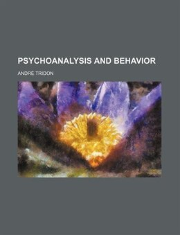 Book Psychoanalysis and behavior by André Tridon