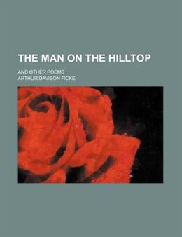Book The Man On The Hilltop; And Other Poems by Arthur Davison Ficke
