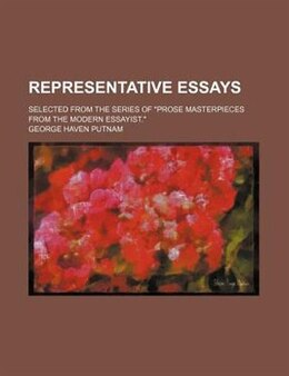 "Book Representative Essays; Selected From The Series Of ""prose Masterpieces From The Modern Essayist."" by George Haven Putnam"