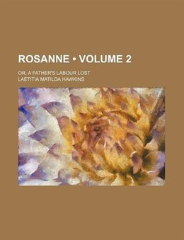 Book Rosanne (volume 2); Or, A Father's Labour Lost by Laetitia Matilda Hawkins