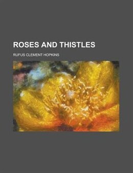 Book Roses and Thistles by Rufus Clement Hopkins