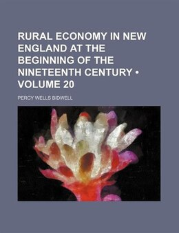 Book Rural Economy In New England At The Beginning Of The Nineteenth Century (volume 20) by Percy Wells Bidwell