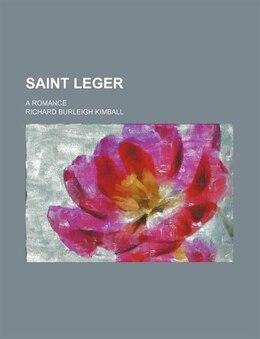 Book Saint Leger; A Romance by Richard Burleigh Kimball