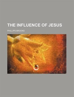 Book The Influence Of Jesus by Phillips Brooks