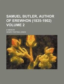 Book Samuel Butler, author of Erewhon (1835-1902) by Henry Festing Jones
