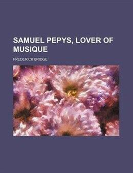 Book Samuel Pepys, lover of musique by Frederick Bridge