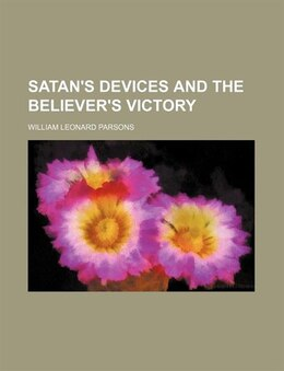 Book Satan's Devices and the Believer's Victory by William Leonard Parsons