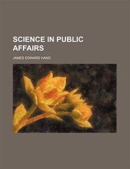 Book Science in public affairs by James Edward Hand